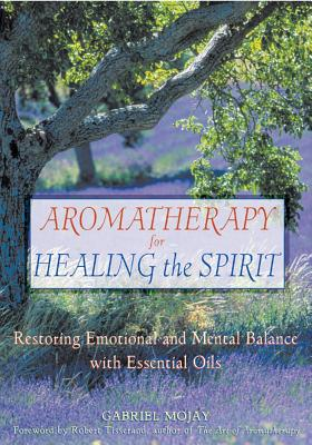 Aromatherapy for Healing the Spirit By Mojay, Gabriel